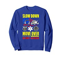 Slow Down Move Over - One Family One Mission T-shirt Sweatshirt Royal Blue