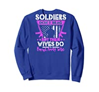 Soldiers Don't Brag Their Wives Do Proud Army Wife Gift Shirts Sweatshirt Royal Blue