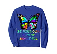 Kindness Butterfly Be Your Own Kind Of Beautiful Shirts Sweatshirt Royal Blue