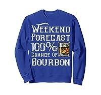 Weekend Forecast 100 Percent Of Bourbon Whiskey Shirts Sweatshirt Royal Blue