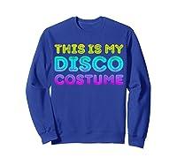 This Is My Disco Costume T-shirt Disco Party Shirt T-shirt Sweatshirt Royal Blue