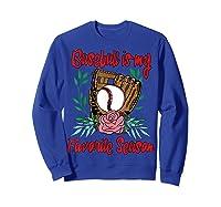 Baseball Is My Favorite Season - Cute Baseball Fan T-shirt Sweatshirt Royal Blue