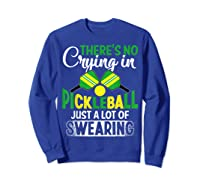 No Crying In Pickleball Gift Pickle Ball Player Pickleball T-shirt Sweatshirt Royal Blue