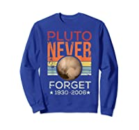Pluto Never Forget 1930 - 2006 Space Vintage Lover Gift T-shirt Sweatshirt Royal Blue