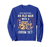 Never Underestimate An Old Man With A Drum Set Drummer Shirts Sweatshirt Royal Blue