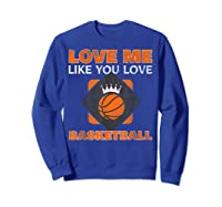 Basketball Love Me Like You Love Sports Shirts Sweatshirt Royal Blue