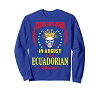 Kings Are Born In August With Ecuadorian Blood Shirts Sweatshirt Royal Blue