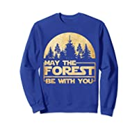 May The Forest Be With You T-shirt Sweatshirt Royal Blue