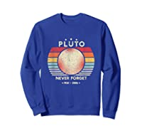 Never Forget Pluto Shirt Retro Style Funny Space, Science T-shirt Sweatshirt Royal Blue