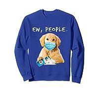 Golden Retriever Ew People Wearing A Face Mask Shirts Sweatshirt Royal Blue