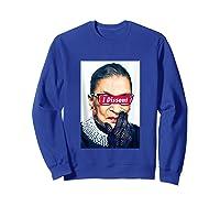 I Dissent - Rbg - Ruth Bader Ginsburg Tank Top Shirts Sweatshirt Royal Blue
