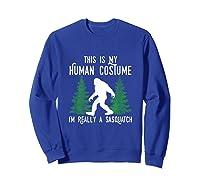 This Is My Human Costume I'm Really A Sasquatch Shirts Sweatshirt Royal Blue