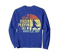 Vintage My Favorite Soccer Player Calls Me Mamaw Shirts Sweatshirt Royal Blue