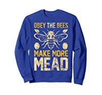 Obey The Bees, Make More Mead Gift Shirts Sweatshirt Royal Blue