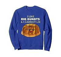 I Like Big Bundts And I Cannot Lie Shirt Sweatshirt Royal Blue