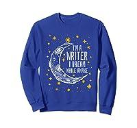 I'm A Writer I Dream While Awake Writer Author Shirts Sweatshirt Royal Blue
