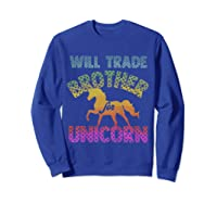 Will Trade Brother For Unicorn Retro Rainbow For Girls Shirts Sweatshirt Royal Blue