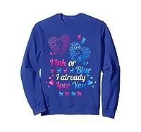 Gender Reveal   Pink Or Blue I Already Love You T Shirts Sweatshirt Royal Blue