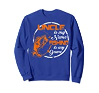 S Uncle Is My Name Fishing Game T Shirt Father\\\'s Day 2019 Sweatshirt Royal Blue