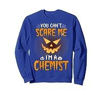 You Can\\\'t Scare Me I\\\'m A Chemist Halloween Shirt T-shirt Sweatshirt Royal Blue