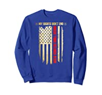 My Rights Don't End Where Your Feelings Begin Shirts Sweatshirt Royal Blue