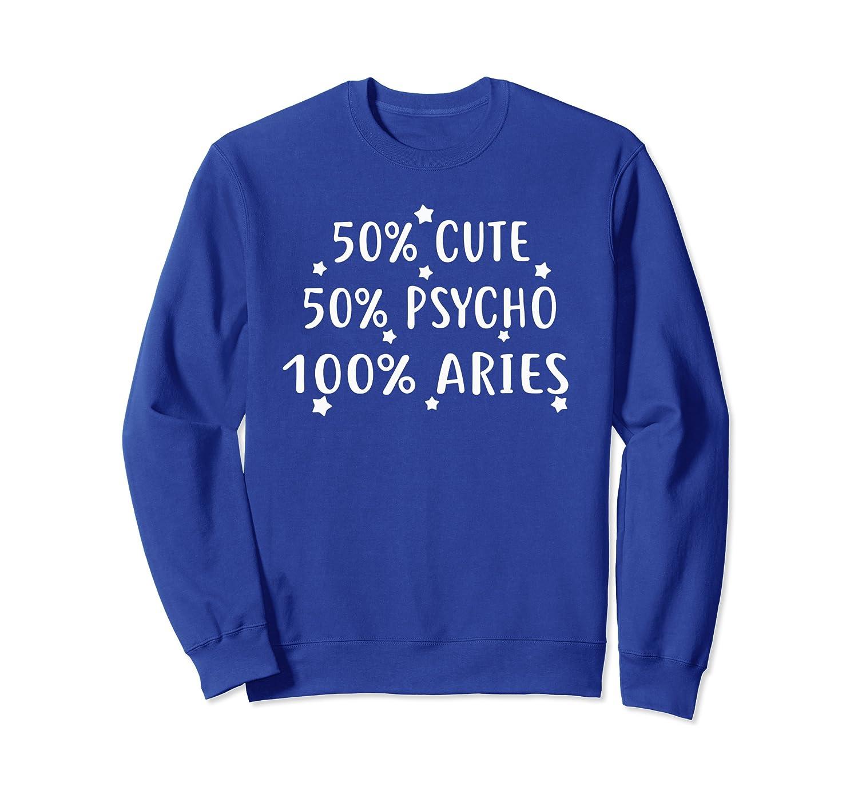 50% Cute 50% Psycho 100% Aries Funny Sweatshirt