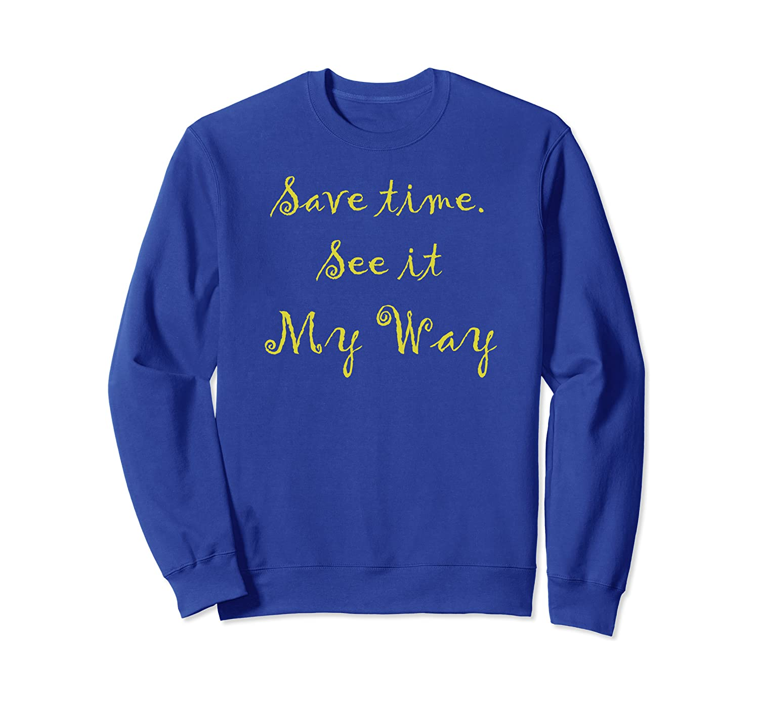 """Save time. See it MY Way"" Tees Sweatshirt Unisex Tshirt"