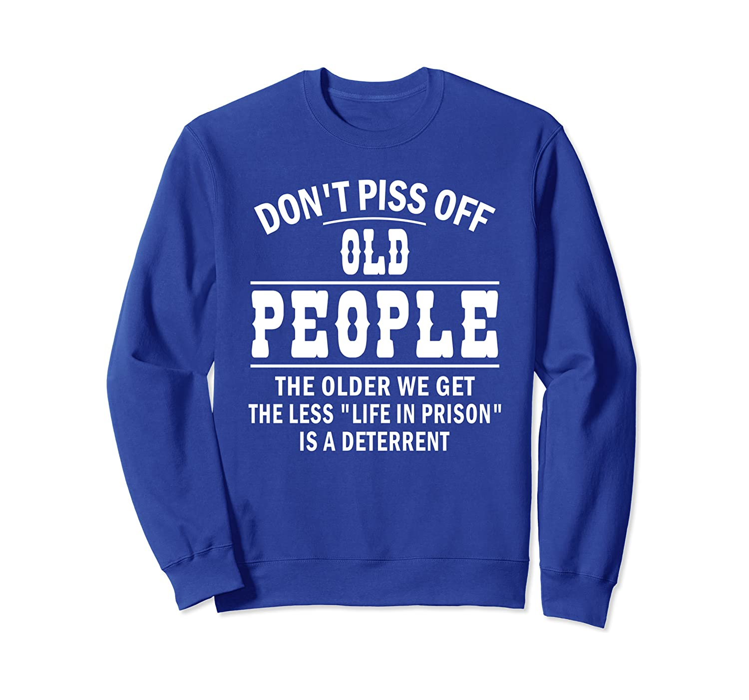 Dont Piss Off Old People The Older We Get The Less Life Sweatshirt