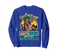 Don\\\'t Mess With Auntiesaurus T Rex Aunt Family Costume T-shirt Sweatshirt Royal Blue