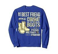 My Best Friend Wears Combat Boots Proud Military Friend Gift Shirts Sweatshirt Royal Blue