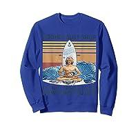 Bodhi\\\'s Surf Shop It\\\'s Not Tragic To Die Doing What You Love T-shirt Sweatshirt Royal Blue