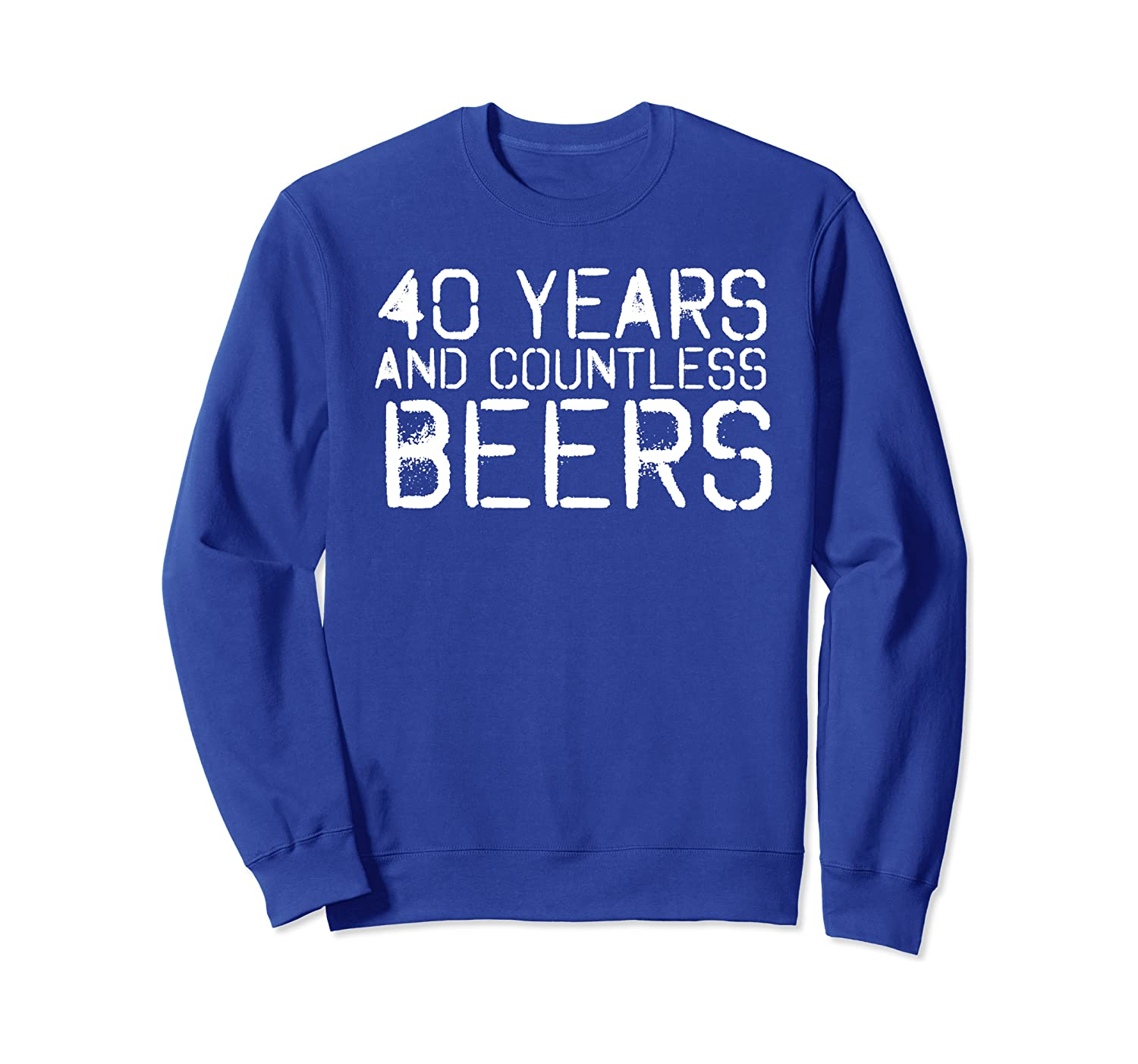 40 YEARS AND COUNTLESS BEERS Funny Drinking Gift Idea Sweatshirt-Awarplus