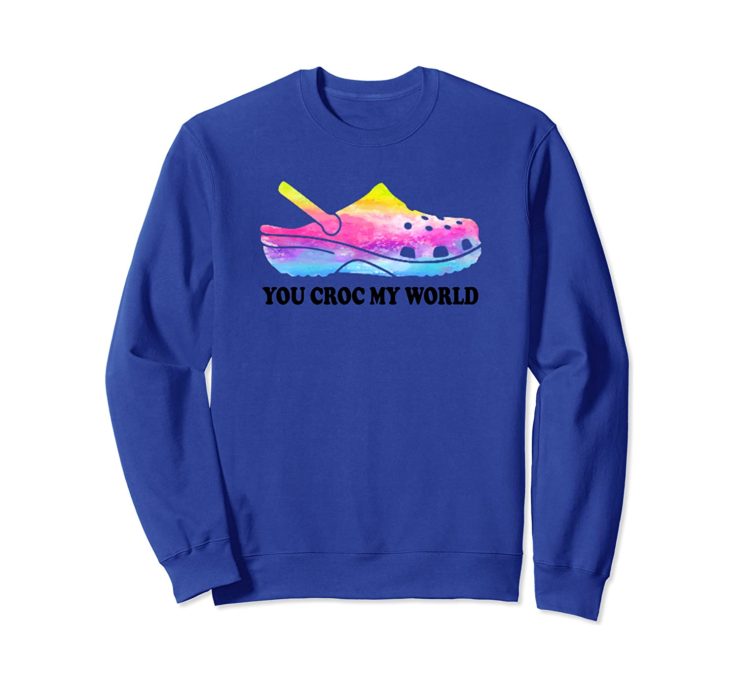 You Croc My World Tie Dye Sweatshirt Unisex Tshirt
