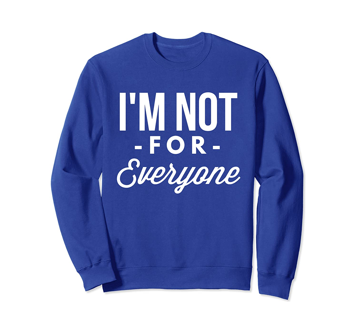 Im Not For Everyone T-Shirt funny saying sarcastic novelty Sweatshirt