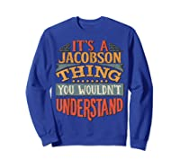 It\\\'s A Jacobson Thing You Wouldn\\\'t Understand T-shirt Sweatshirt Royal Blue