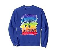 Love, Is Love Rainbow, Gay Lesbian Pride Watercolors Shirts Sweatshirt Royal Blue