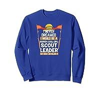 Proud Scout Leader Girls Edition Shirts Sweatshirt Royal Blue