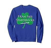 Funny Couples St. Patty's Day I Love Her Shamrocks Shirts Sweatshirt Royal Blue