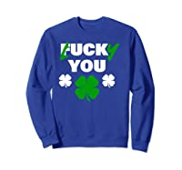 Lucky You Fuck You Funny St Patrick Day Shirts Sweatshirt Royal Blue
