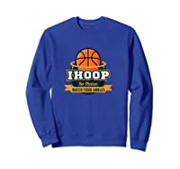 Funny Ihoop Watch Your Ankles Basketball Player Coach Gift Shirts Sweatshirt Royal Blue