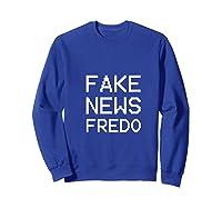 Viral Mot Funny Fredo Unhinged Gart-fake News Fredo T-shirt Sweatshirt Royal Blue