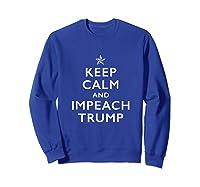 Keep Calm And Impeach Trump T Shirt Sweatshirt Royal Blue