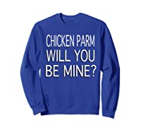 Chicken Parm Be Mine Single Valentine S T Shirt Sweatshirt Royal Blue