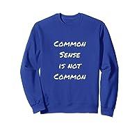 Common Sense Is Not Common Shirts Sweatshirt Royal Blue