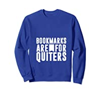 Bookmarks Are For Quitters Gift For Book Lovers Shirts Sweatshirt Royal Blue