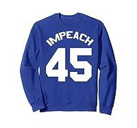 Anti Trump Gift Impeach 45 Premium T Shirt Sweatshirt Royal Blue