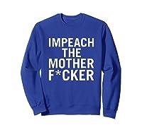 Impeach The Mother F Cker Tshirt Sweatshirt Royal Blue