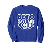Beto Days Are Coming T Shirt Presidential Election 2020 Tee Sweatshirt Royal Blue
