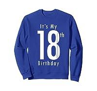 Its My 18th Birthday 18th Birthday Shirts Sweatshirt Royal Blue
