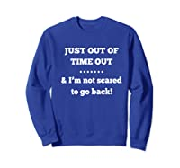 Just Out Of Time Out And I'm Not Scared To Go Back Premium T-shirt Sweatshirt Royal Blue